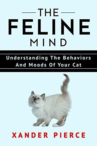 The Feline Mind : Understanding The Behaviors And Moods Of Your Cat (English Edition) por Xander  Pierce
