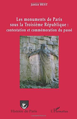 Les monuments de Paris sous la Troisième République : contestation et commémoration du passé