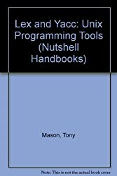 Lex and Yacc: Unix Programming Tools (Nutshell Handbooks)