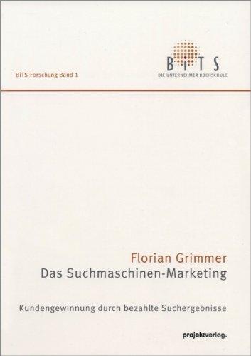 Das Suchmaschinen-Marketing: Kundengewinnung durch bezahlte Suchergebnisse. (BiTS-Forschung)