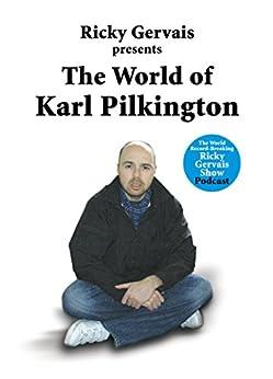 The World of Karl Pilkington by [Pilkington, Karl, Merchant, Stephen, Gervais, Ricky]
