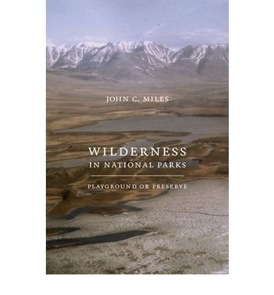 By John C Miles ( Author ) [ Wilderness in National Parks: Playground or Preserve By Sep-2009 Paperback