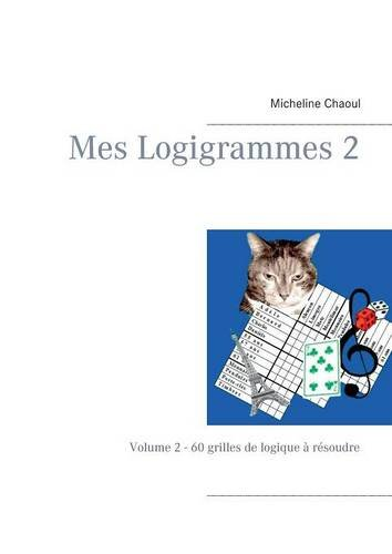 Mes logigrammes : Tome 2, 60 grilles de logique à résoudre par Micheline Chaoul