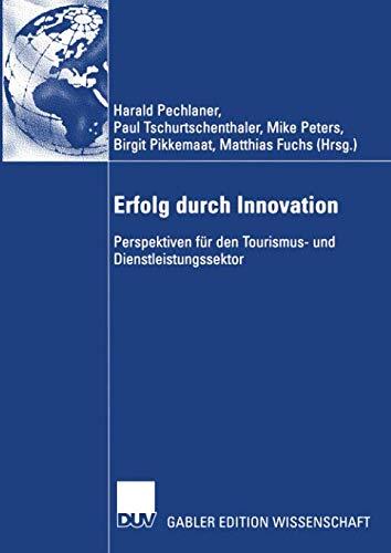 Erfolg durch Innovation: Perspektiven für den Tourismus- und Dienstleistungssektor Festschrift für Klaus Weiermair zum 65. Geburtstag 10 Jahre ICRET