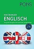 PONS 600 Übungen Englisch: Das große Übungsbuch für Grammatik und Wortschatz - zum Superpreis!