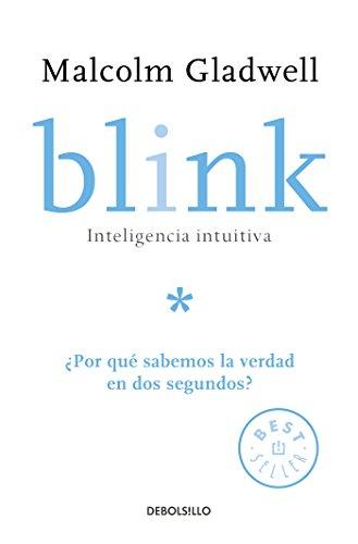 Blink: Inteligencia Intuitiva / Blink: The Power of Thinking Without Thinking: ¿por Que Sabemos La Verdad En DOS Segundos?