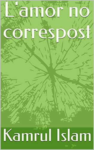 L'amor no correspost (Catalan Edition) por Kamrul  Islam