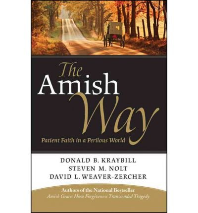 [(The Amish Way: Patient Faith in a Perilous World)] [ By (author) Donald B. Kraybill, By (author) Steven M. Nolt, By (author) David L. Weaver-Zercher ] [February, 2012]