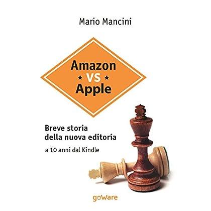 Amazon Vs Apple. Breve Storia Della Nuova Editoria. A 10 Anni Dal Kindle