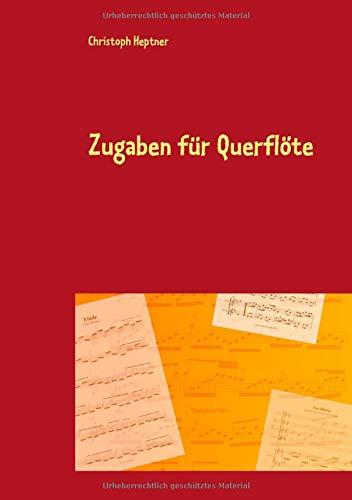 Zugaben für Querflöte: Virtuose Kostbarkeiten über bekannte Melodien