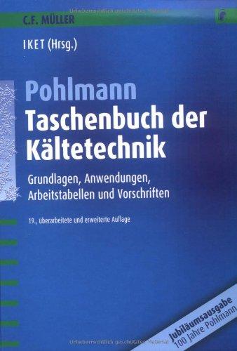 Pohlmann-Taschenbuch der Kältetechnik: Grundlagen, Anwendungen, Arbeitstabellen und Vorschriften (Kältetechnik-grundlagen)