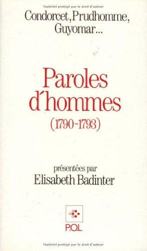 Paroles d'hommes (1790-1793): Condorcet, Prudhomme, Guyomar... par Élisabeth Badinter