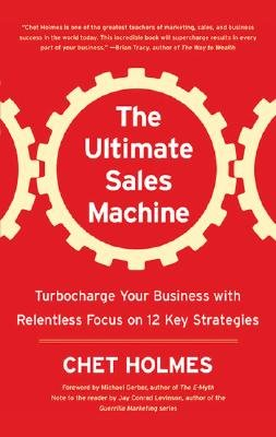 The Ultimate Sales Machine: Turbocharge Your Business with Relentless Focus on 12 Key Strategies [ THE ULTIMATE SALES MACHINE: TURBOCHARGE YOUR BUSINESS WITH RELENTLESS FOCUS ON 12 KEY STRATEGIES ] by Holmes, Chet (Author ) on Jul-01-2007 Compact Disc