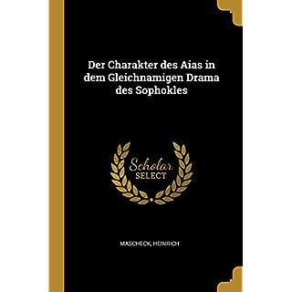 Der Charakter Des Aias in Dem Gleichnamigen Drama Des Sophokles