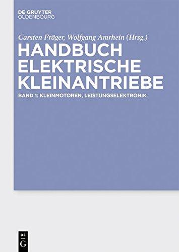 Handbuch Elektrische Kleinantriebe: Kleinmotoren, Leistungselektronik