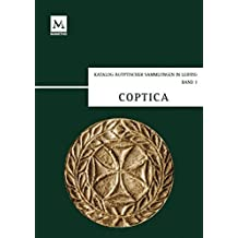 Coptica: Koptische Ostraka und Papyri, koptische und griechische Grabstelen aus Ägypten und Nubien, spätantike Bauplastik, Textilien und Keramik (Katalog Ägyptischer Sammlungen in Leipzig)