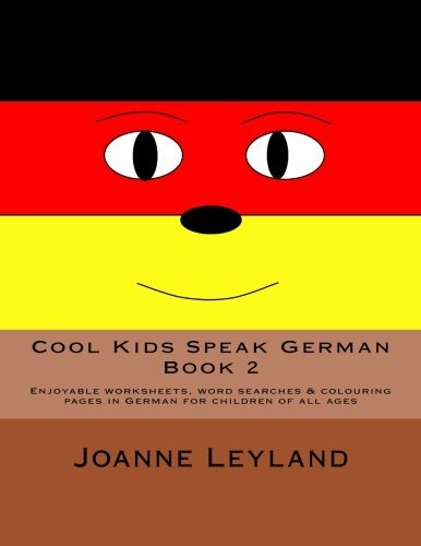 Cool Kids Speak German - Book 2: Enjoyable worksheets, word searches & colouring pages in German for children of all ages (Volume 2) (German Edition) by Joanne Leyland (2015-12-16)