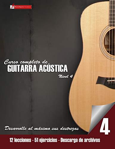 Curso completo de guitarra acústica nivel 4: Nivel 4 Mejore su técnica y adquiera recursos de composición (Curso De Guitarra)
