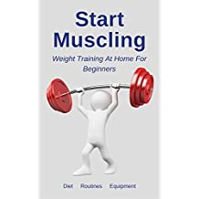 Start Muscling: Weight Training At Home For Beginners (English Edition)