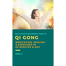 QiGong: The Ultimate Beginner's Guide to Qi Gong Meditation, Healing and Exercises in 20 Minutes a Day (Meditation and Fitness for Better Health and More Happiness Book 1) (English Edition)