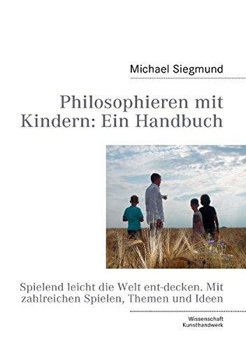 Philosophieren mit Kindern: Ein Handbuch: Spielend leicht