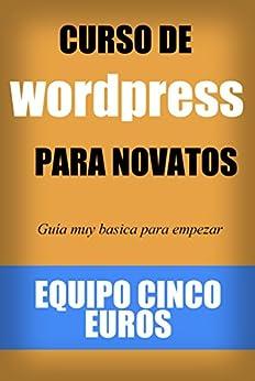Curso de Wordpress para Novatos: Guía muy básica para empezar tu sitio web con Wordpress de [Por Sólo Cinco Euros]