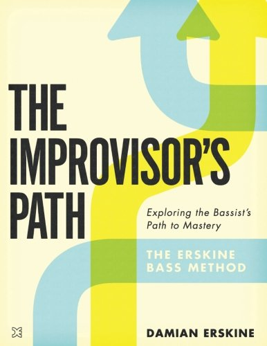 The Improvisor's Path: Exploring the Bassist's Path To Mastery por Damian Erskine