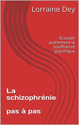 Couverture du livre La schizophrénie pas à pas : Ecouter autrement la souffrance psychique