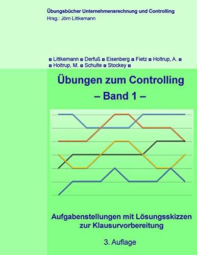 Übungen zum Controlling: Aufgabenstellungen mit Lösungsskizzen zur Klausurvorbereitung (Übungsbücher Unternehmensrechnung und Controlling 1)