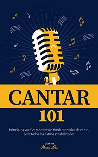 Cantar 101: Principios vocales y destrezas fundamentales de canto para todos los estilos y habilidades (Como Cantar nº 1) por Nancy Bos