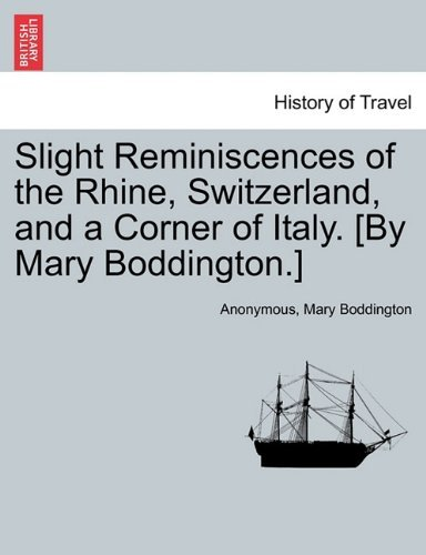 Slight Reminiscences of the Rhine, Switzerland, and a Corner of Italy. [By Mary Boddington.] by Anonymous (2011-03-27)