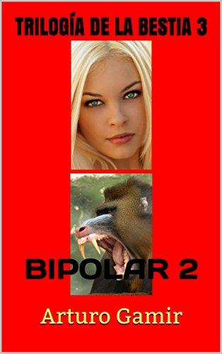TRILOGÍA DE LA BESTIA 3: BIPOLAR 2 por Arturo Gamir