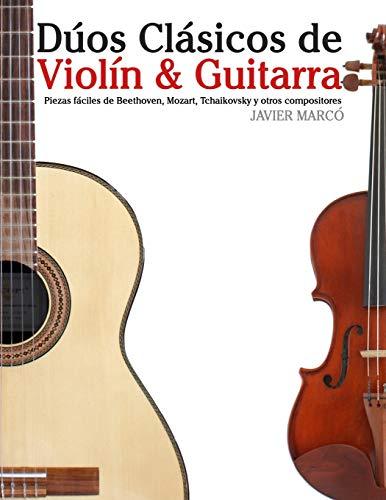 Dúos Clásicos de Violín & Guitarra: Piezas fáciles de Beethoven, Mozart, Tchaikovsky y otros compositores (en Partitura y Tablatura) por Javier Marcó