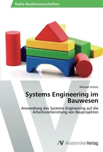 Systems Engineering im Bauwesen: Anwendung des Systems Engineering auf die Arbeitsvorbereitung von Bauprojekten