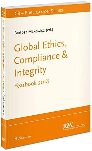 Global Ethics, Compliance & Integrity: Yearbook 2018 (Recht Wirtschaft Steuern - Handbuch)