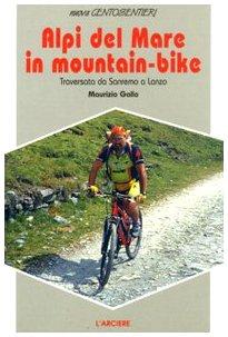 Alpi del mare in mountain bike. Traversata da Sanremo a Lanzo por Maurizio Gallo