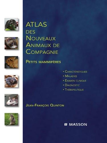 Atlas des nouveaux animaux de compagnie: Petits mammifres