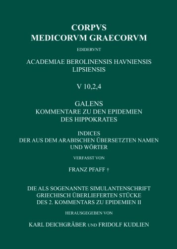 Galens Kommentare zu den Epidemien des Hippokrates. Indizes der aus dem arabischen übersetzten Namen und Wörter. Griechisch überlieferte Stücke der (Corpus Medicorum Graecorum [CMG] V 10,2,4)