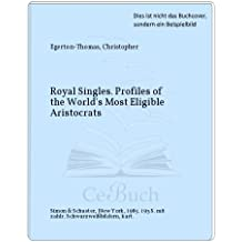 Royal Singles. Profiles of the World's Most Eligible Aristocrats