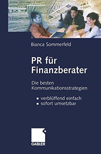 PR für Finanzberater: Die besten Kommunikationsstrategien _ verblüffend einfach, sofort umsetzbar