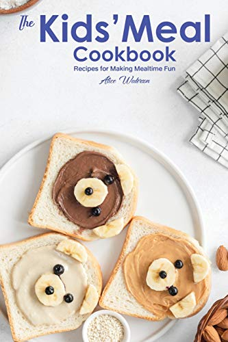 The Kids' Meal Cookbook: Recipes for Making Mealtime Fun