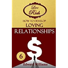 How To Develop Loving Relationships: Live Rich: Volume 6