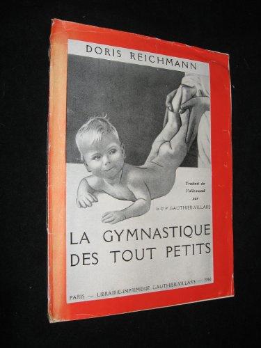 Doris Reichmann. La Gymnastique des tout petits : Traduit de l'allemand par le Dr P. Gauthier-Villars. Avant-propos du Prof. B. Valentin