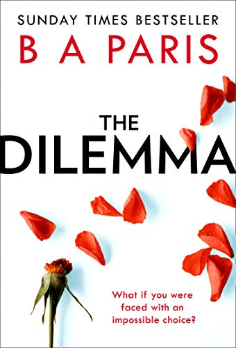 The Dilemma: The new thrilling drama from Sunday Times, million copy bestselling author, B A Paris