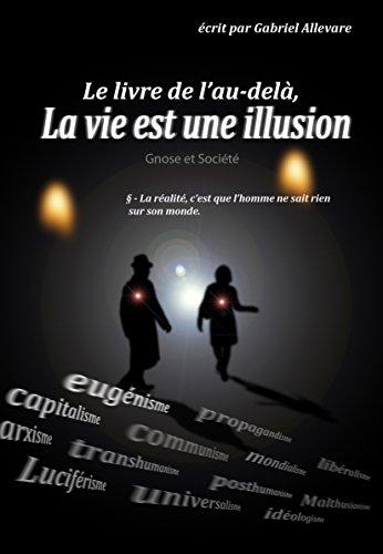 Le livre de l'au-delà, la vie est une illusion: Gnose & Société (French Edition)