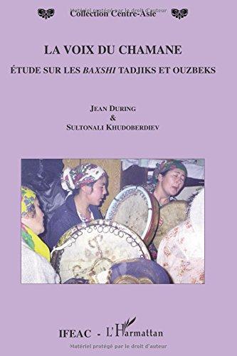 La voix du Chamane : Etude sur les Baxshi tadjiks et ouzbeks