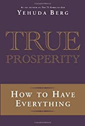 True Prosperity: How to Have Everything by Yehuda Berg (2010-04-06)