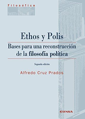 Ethos y Polis: Bases para la reconstrucción de la filosofía política (Colección filosófica nº 152) por Alfredo Cruz Pardos