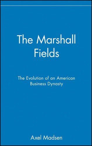 the-marshall-fields-the-evolution-of-an-american-business-dynasty-by-axel-madsen-2002-09-02