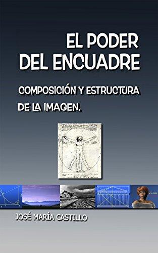 EL PODER DEL ENCUADRE: COMPOSICIÓN Y ESTRUCTURA DE LA IMAGEN (IMAGEN FÁCIL nº 5) por JOSÉ MARÍA CASTILLO POMEDA
